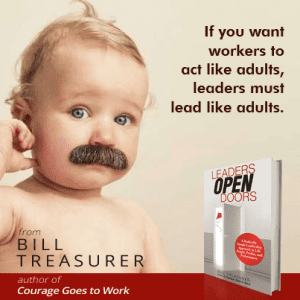 If you want workers to act like adults, leaders much lead like adults.